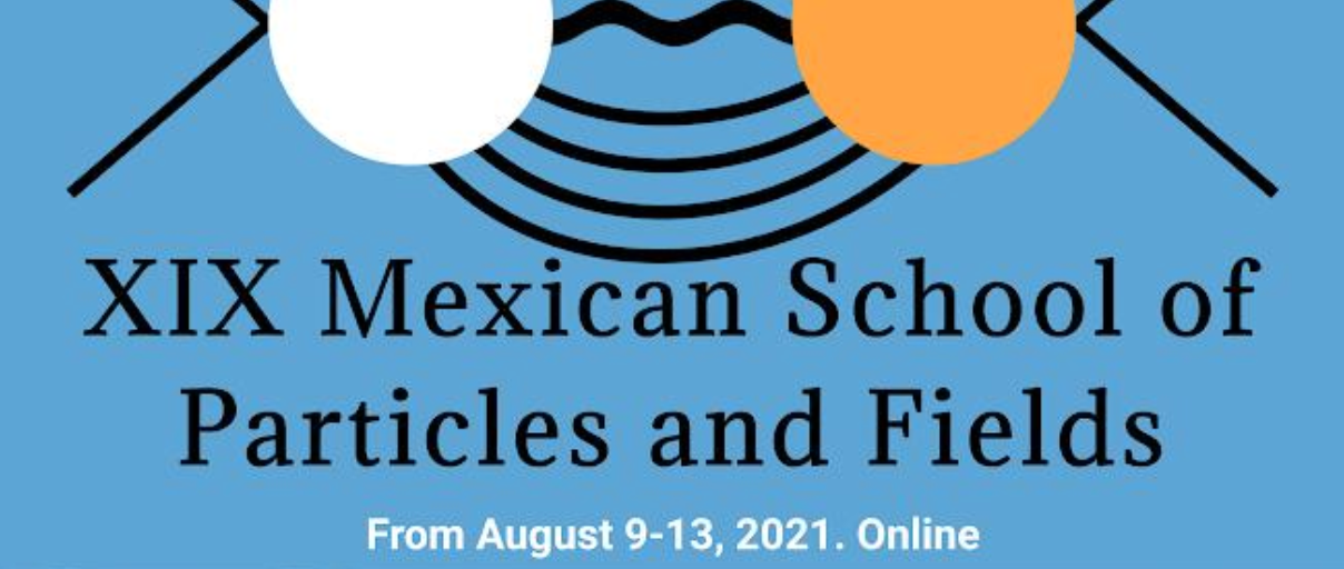 XIX Mexican School of Particles and Fields